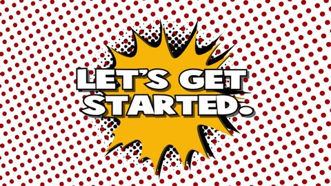 Let's get started - words in speech balloon, comic style animation, 4K retro cartoon comics animation on green screen
