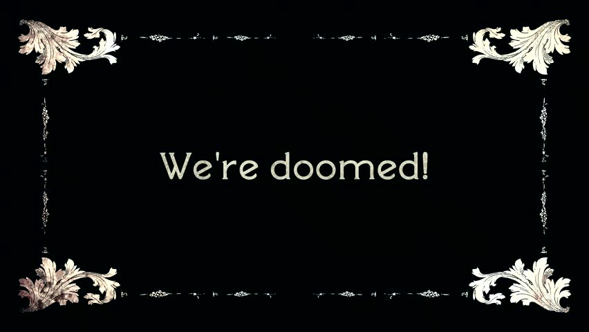 A re-created film frame from the silent movies era, showing an intertitle text: we're doomed.
