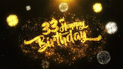 33rd Happy Birthday Text Greeting and Wishes card Made from Glitter Particles From Golden Firework display on Black Night Motion Background. for celebration, party, greeting card, invitation card.