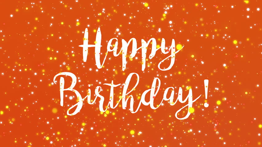 Sparkly Happy Birthday Greeting Card Video Animation With Handwritten Text And Colorful Glitter Particles Flickering On Orange Background
